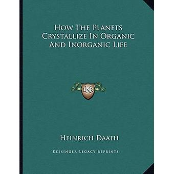 How the Planets Crystallize in Organic and Inorganic Life by Heinrich