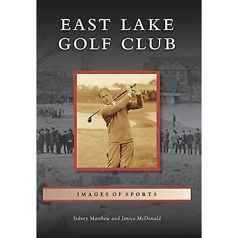 East Lake Golf Club by Sidney Matthew - Janice McDonald - 97814671146