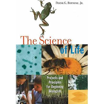 The Science of Life - Projects and Principles for Beginning Biologists