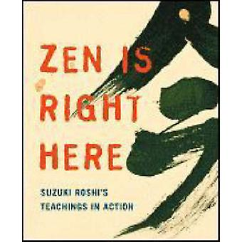 ZEN is Right Here - Teaching Stories and Anecdotes of Shunryu Suzuki -