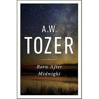 Born After Midnight by A W Tozer - 9781600667909 Book