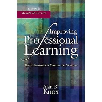 Improving Professional Learning - Twelve Strategies to Enhance Perform