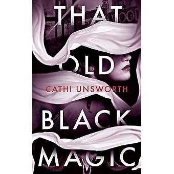 That Old Black Magic by Cathi Unsworth - 9781781257272 Book