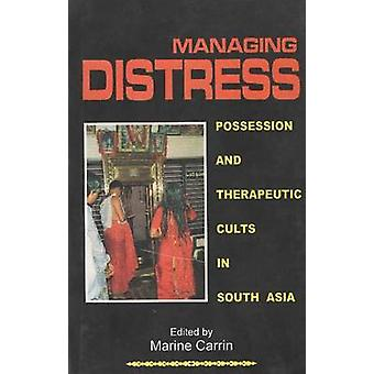 Managing Distress - Possession and Therapeutic Cults in South Asia by