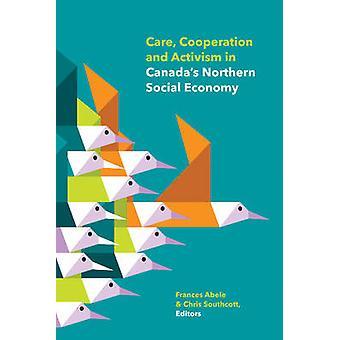 Zorg - samenwerking en activisme in Canada's noordelijke sociale economie b