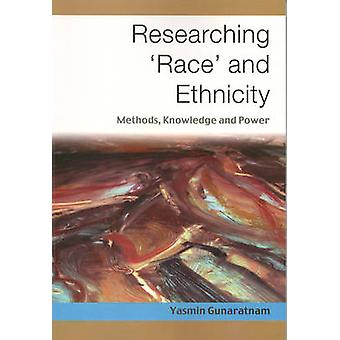 Researching Race and Ethnicity Methods Knowledge and Power by Gunaratnam & Yasmin