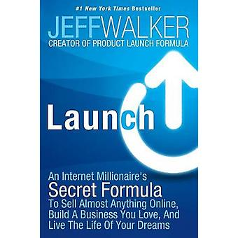 Launch - An Internet Millionaire's Secret Formula to Sell Almost Anyth