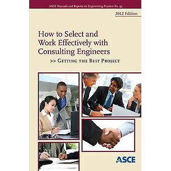 How to Select and Work Effectively with Consulting Engineers - Getting