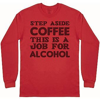 Step Aside Coffee - Trabajo por alcohol - Camiseta de manga larga para hombre