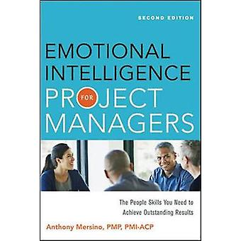 Emotional Intelligence for Project Managers The People Skills You Need to Achieve Outstanding Results by Mersino & Anthony