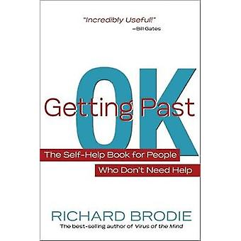Getting Past Ok The SelfHelp Book for People Who Dont Need Help by Brodie & Richard