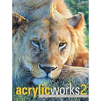 AcrylicWorks 2 Radical Breakthroughs by Edited by Jamie Markle
