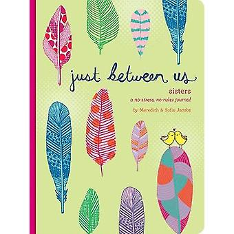 Just Between Us Sisters A NoStress NoRules Journal von Meredith Jacobs