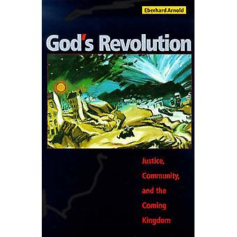 God's Revolution - Justice - Community - and the Coming Kingdom by Ebe