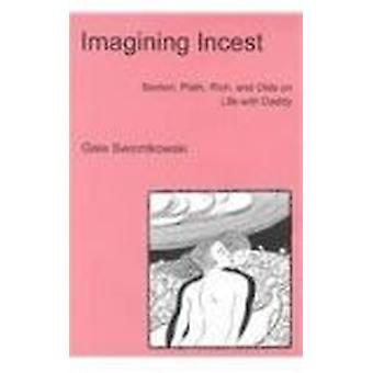 Imagining Incest - Sexton - Plath - Rich and Olds on Life with Daddy b