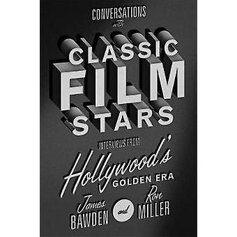 Conversations with Classic Film Stars by James BawdenRonald G. Miller