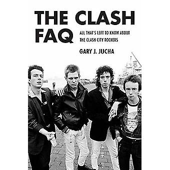 The Clash FAQ  All Thats Left to Know About the Clash City Rockers by Gary J Jucha