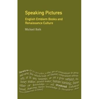 Speaking Pictures English Emblem Booksand Renaissance Culture. door Bath & Michael