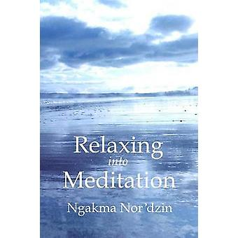 Relaxing into Meditation paperback by Nordzin & Ngakma