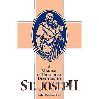 Manual of Practical Devotion to St. Joseph by Patrignani & S. J. Fr Antony