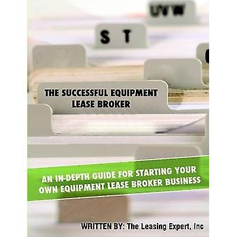 The Successful Equipment Lease Broker by The Leasing Expert & Inc.