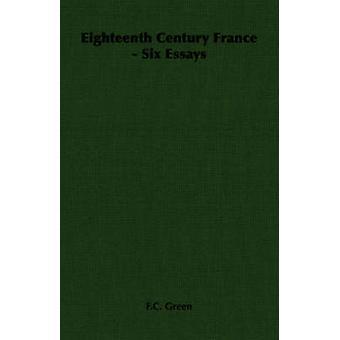 Eighteenth Century France  Six Essays by Green & F.C.