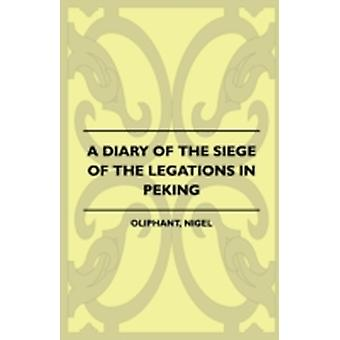 A Diary of the Siege of the Legations in Peking by Oliphant & Nigel