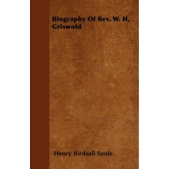 Biography Of Rev. W. H. Griswold by Soule & Henry Birdsall