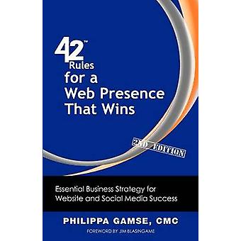 42 Rules for a Web Presence That Wins 2nd Edition Essential Business Strategy for Website and Social Media Success by Gamse & Philippa