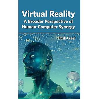 Virtual Reality A Broader Perspective of HumanComputer Synergy by Creel & Josh