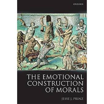 The Emotional Construction of Morals by Prinz & Jesse University of North Carolina & Chapel Hill