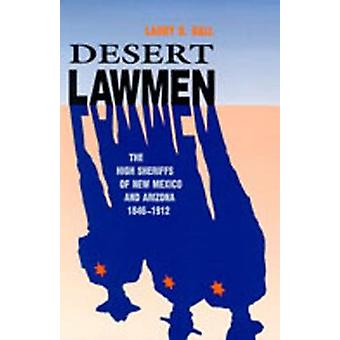 Desert Lawmen The High Sheriffs of New Mexico and Arizona 18461912 by Ball & Larry D.