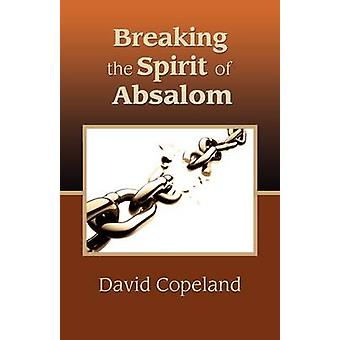 Breaking the Spirit of Absalom by Copeland & David