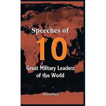 Speeches of 10 Great Military Leaders of the World by Pitta & Terra