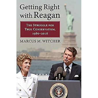 Kom godt i gang med Reagan - Kampen for True Konservatisme - 1980-