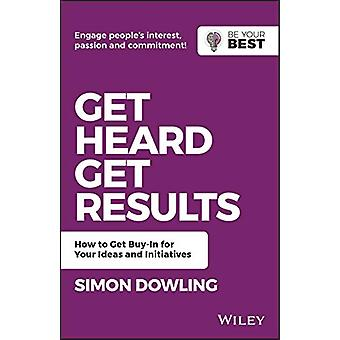 Get Heard - Get Results - How to Get Buy-In for Your Ideas and Initiat