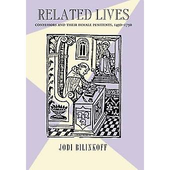 Related Lives - Confessors and Their Female Penitents - 1450-1750 by J