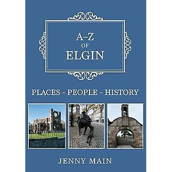 A-Z of Elgin - Places-People-History by Jenny Main - 9781445692111 Book