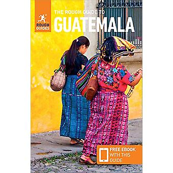 The Rough Guide to Guatemala (Travel Guide with Free eBook) by Rough