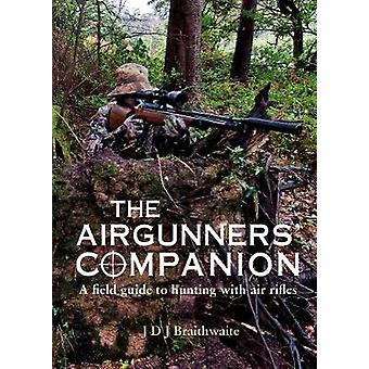 The Airgunner's Companion - A Field Guide to Hunting with Air Rifles b
