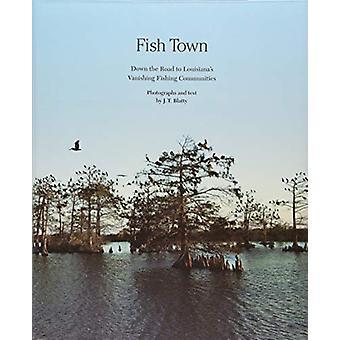 Fish Town - Down the Road to Louisiana's Vanishing Fishing Communities