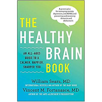 Healthy Brain Book - An All-Ages Guide to a Calmer - Happier - Sharper