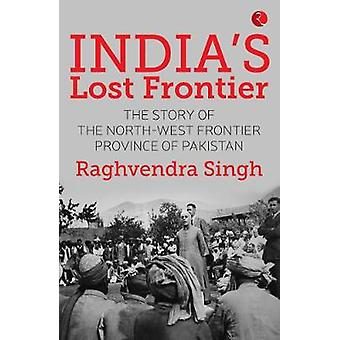 India's Lost Frontiers by Raghvendra Singh - 9788129134622 Book