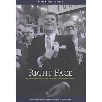 Right Face - Organizing the American Conservative Movement 1945-65 by