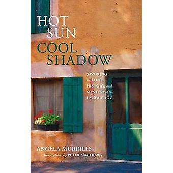 Hot Sun - Cool Shadow - Savoring the Food - History - and Mystery of t