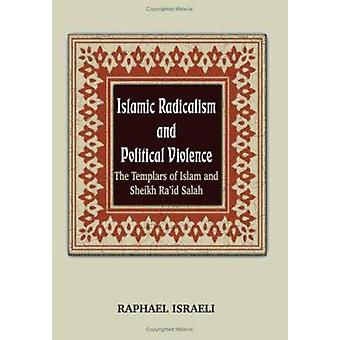 Islamic Radicalism and Political Violence - The Templars of Islam and