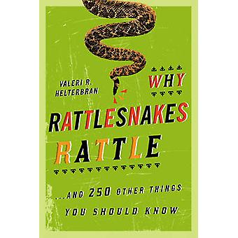 Why Rattlesnakes Rattle - ...and 250 Other Things You Should Know by V