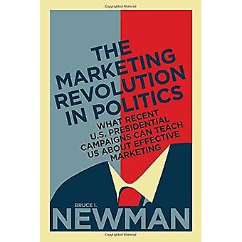 The Marketing Revolution in Politics: What Recent U.S. Presidential Campaigns Can Teach Us About Effective Marketing...