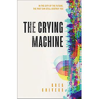 The Crying Machine by Greg Chivers - 9780008308773 Book
