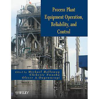 Process Plant Equipment - Operation - Control - and Reliability by Mic